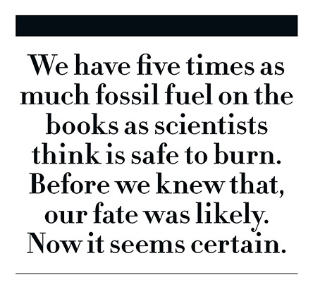 We have five times as much fossil fuel as is safe to burn.